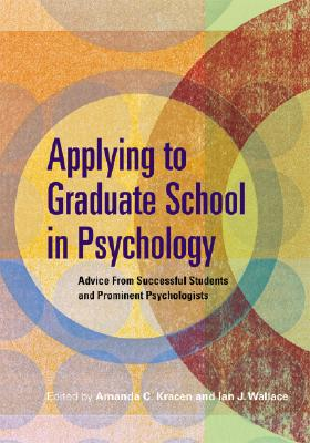 Applying to Graduate School in Psychology By Kracen, Amanda C. (EDT)/ Wallace, Ian J. (EDT)